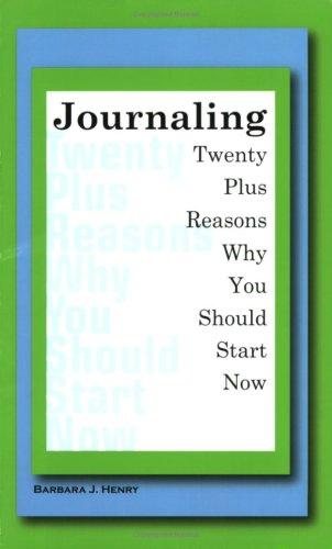 Journaling: Twenty Plus Reasons Why You Should Start Now!: Barbara J. Henry