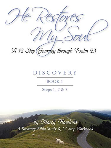 He Restores My Soul a 12 Step Journey Through Psalm 23 Discovery Book One: Marcy Hawkins