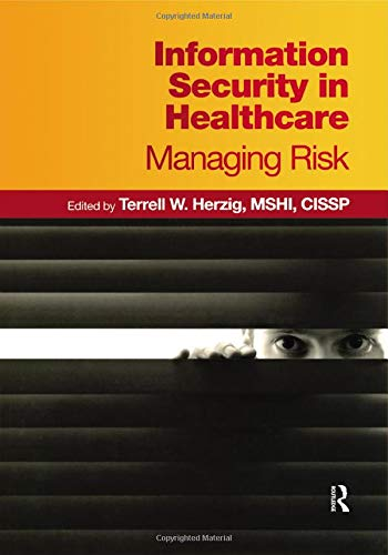 Information Security in Healthcare: Managing Risk (HIMSS: Terrell W. Herzig