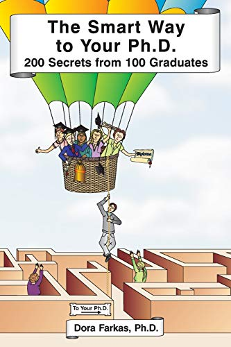 9780982109205: The Smart Way to Your Ph.D.: 200 Secrets From 100 Graduates