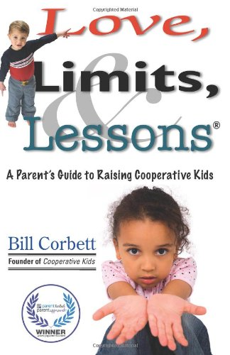9780982112106: Love, Limits, & Lessons: A Parent's Guide To Raising Cooperative Kids