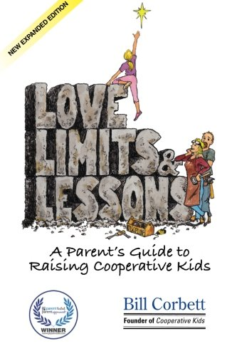 9780982112137: Love, Limits, & Lessons: Expanded Edition: A Parent's Guide to Raising Cooperative Kids