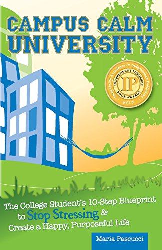Campus Calm University: The College Student's 10-Step Blueprint to Stop Stressing & Create...