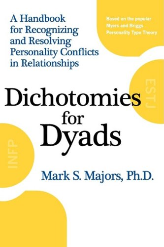 9780982124901: Dichotomies for Dyads: A Handbook for Recognizing and Resolving Personality Conflicts in Relationships