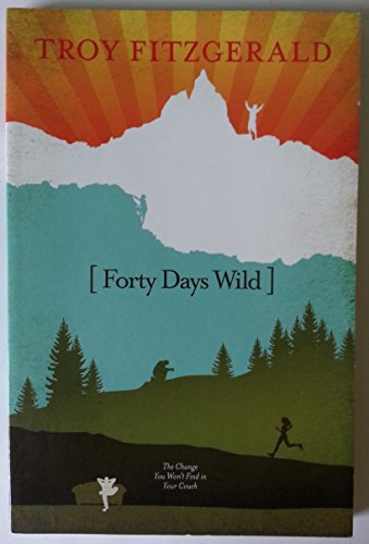 Forty Days Wild Training Camp for Spiritual Growth: Troy Fitzgerald