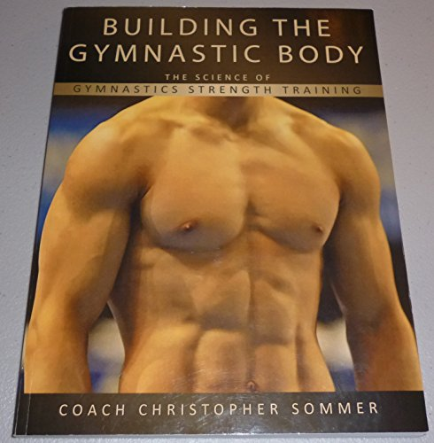 9780982125304: Building the Gymnastic Body: The Science of Gymnastics Strength Training