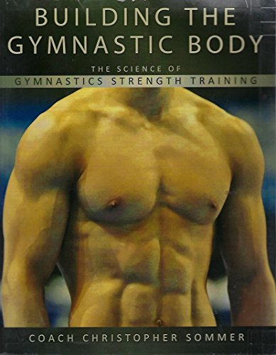 Building the Gymnastic Body: The Science of: Christopher Sommer