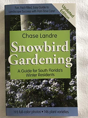 9780982127919: Snowbird Gardening: A Guide for South Florida's Winter Residents
