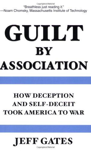 Guilt by Association: How Deception and Self-Deceit Took America to War: Jeff Gates