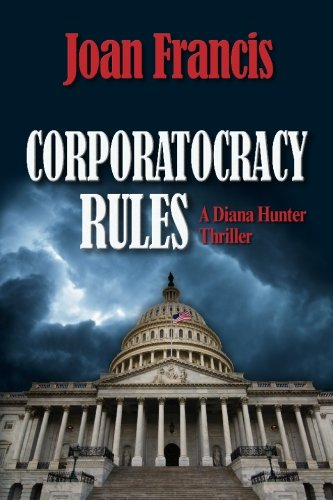 9780982137024: Corporatocracy Rules: A Diana Hunter Thriller