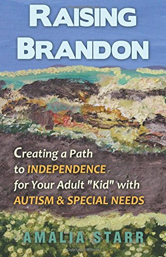 """9780982137703: Raising Brandon: Creating a Path to Independence for Your Adult """"Kid"""" with Autism & Special Needs"""