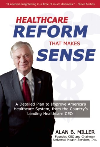 9780982139295: Health Care Reform that Makes Sense: A Detailed Plan to Improve the Health Care System by America's Leading Health Care CEO