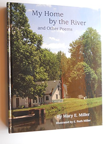 9780982141618: My Home By the River and Other Poems. Mary E. Miller. 2008