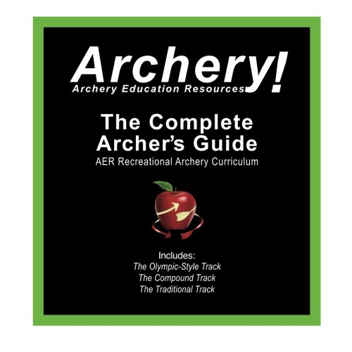 9780982147139: The Complete Archer's Guide to AER's Recreational Archery Curriculum