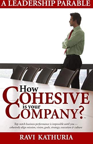9780982147504: How Cohesive is Your Company?: A Leadership Parable - Top-notch business performance is impossible until you cohesively align mission, vision, goals, strategy, execution & culture