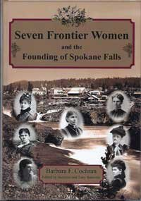 9780982152928: Seven Frontier Women and the Founding of Spokane Falls