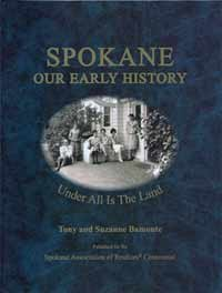 Spokane Our Early History -- Underr All is the Land: Tony Bamonte / Suzanne Bamonte