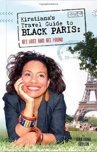Kiratiana's Travel Guide to Black Paris: Get Lost and Get Found: Kiratiana Freelon