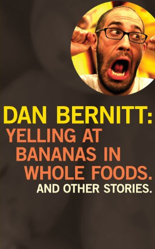 9780982156049: Yelling at Bananas in Whole Foods (And Other Stories)