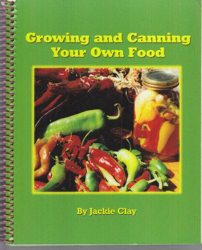 Growing and Canning Your Own Food: Clay, Jackie