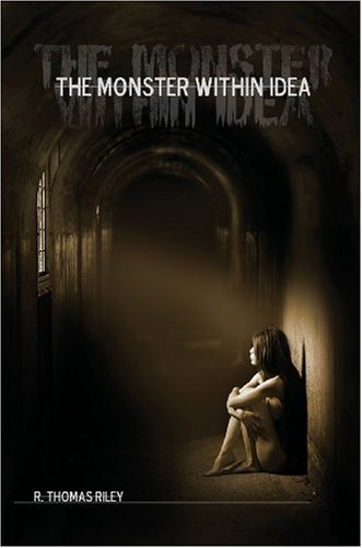 The Monster Within Idea: R. Thomas Riely