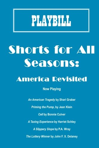 Shorts for All Seasons: America Revisited (0982160267) by Jean Klein; Shari Graber; Harriet Schley; Bonnie Culver; John F. X. Delaney; P. A. Wray