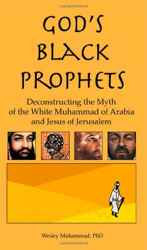 9780982161852: God's Black Prophets: Deconstructing the Myth of the White Muhammad of Arabia and Jesus of Jerusalem