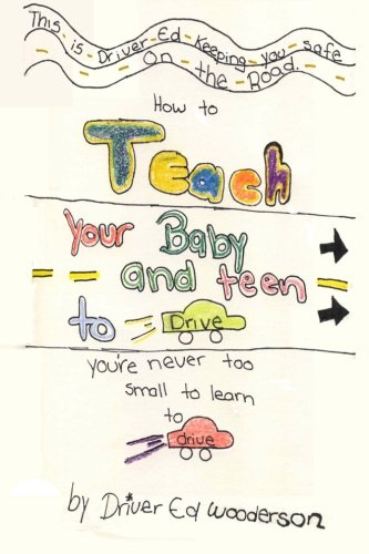 9780982162309: How to Teach your Baby and Teen to Drive: You're Never too Small to Learn to Drive