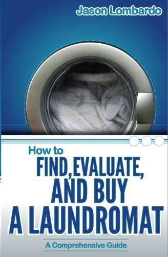 9780982162675: How To Find, Evaluate, and Buy a Laundromat: Volume 1