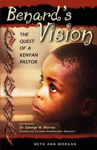 Benard's Vision - The Quest of a Kenyan Pastor: Morgan, Beth Ann