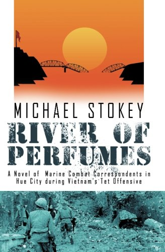 9780982167038: River of Perfumes: A Novel of Marine Combat Correspondents in Hue City during Vietnam's Tet Offensive