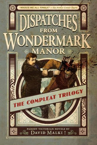 9780982167168: Dispatches From Wondermark Manor: The Compleat Trilogy: Parody Victorian Novels