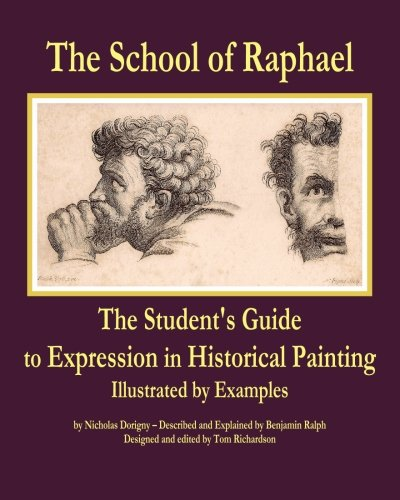 The School of Raphael: The Students Guide to Expression in Historical Painting: Nicholas Dorigny