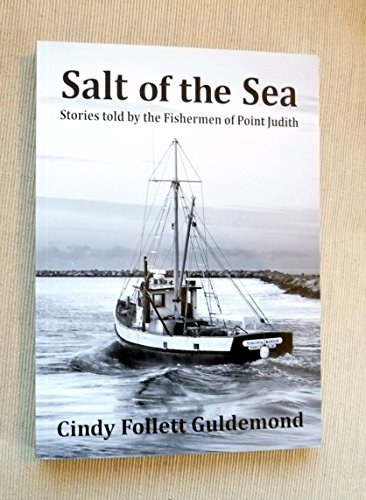 Salt of the Sea, Stories told by the Fishermen of Point Judith: Cindy Follett Guldemond