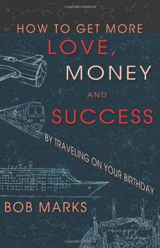 9780982169100: How to Get More Love, Money, and Success by Traveling on Your Birthday
