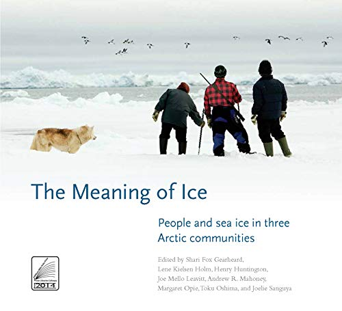 The Meaning of Ice: People and Sea Ice in Three Arctic Communities (Hardback)