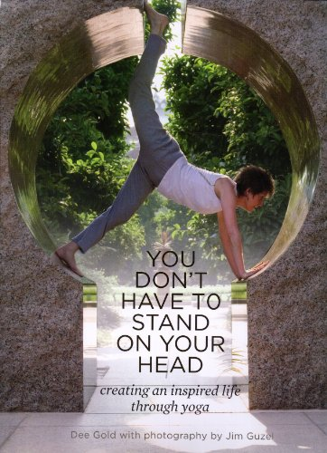 9780982178218: You Don't Have to Stand on Your Head: Creating an Inspired Life Through Yoga