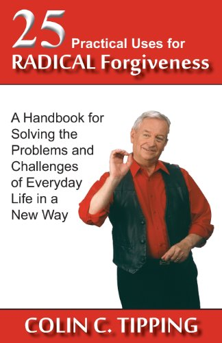 9780982179031: 25 Practical Uses for Radical Forgiveness: A Handbook for Solving the Problems and Challenges of Everyday Life in a New Way