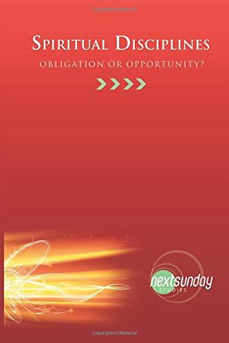 Spiritual Disciplines: Obligation or Opportunity? (NextSunday Studies): Jeanie Miley