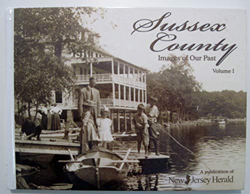 9780982183403: SUSSEX COUNTY (NEW JERSEY) IMAGES OF OUR PAST Volume 1