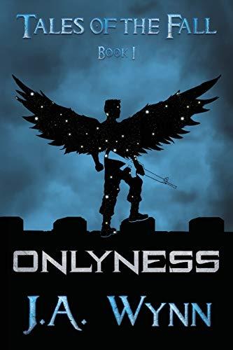 Onlyness (Tales of the Fall) (Volume 1): J.A. Wynn