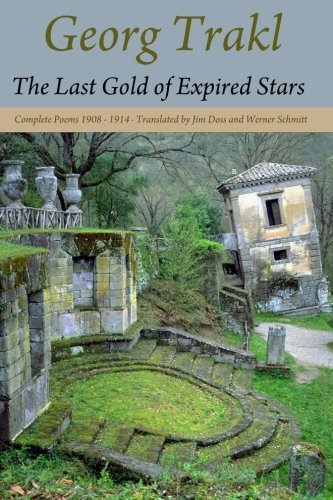 The Last Gold of Expired Stars: Complete Poems 1908 - 1914: Georg Trakl