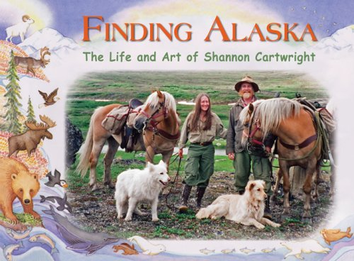 Finding Alaska: The Life and Art of Shannon Cartwright (0982189613) by Shannon Cartwright