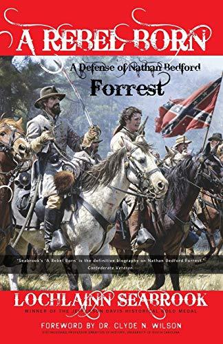 9780982189917: A Rebel Born: A Defense of Nathan Bedford Forrest