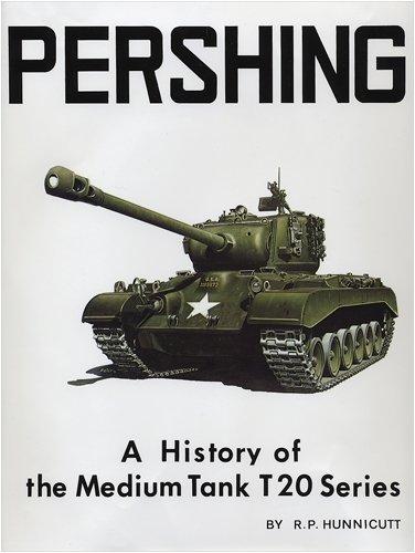 Pershing: A History of the Medium Tank T20 Series: Hunnicutt, R. P.