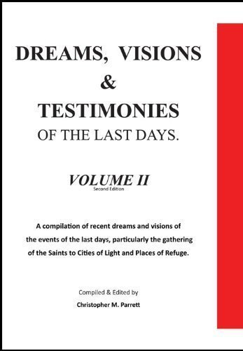 Dreams, Visions and Testimonies of the Last Days, Volume II. (Dreams and Visions, Volume II): ...