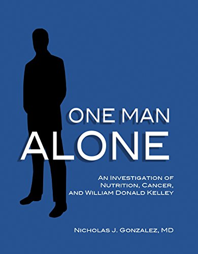 9780982196564: One Man Alone An Investigation of Nutrition, Cancer, and William Donald Kelley