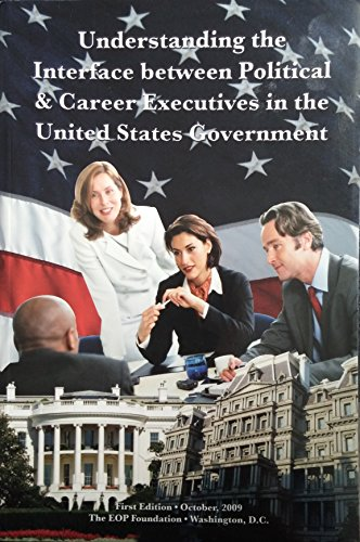 9780982197547: Understanding the Interface between Political & Career Executives in the United States Government