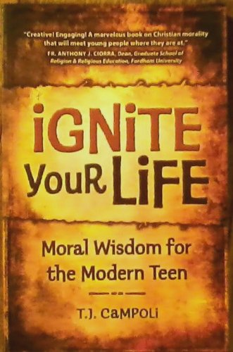 Ignite Your Life: Moral Wisdom for the: T.J. CAMPOLI