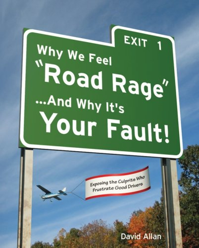 Why We Feel Road Rage And Why It's Your Fault!: David Allan
